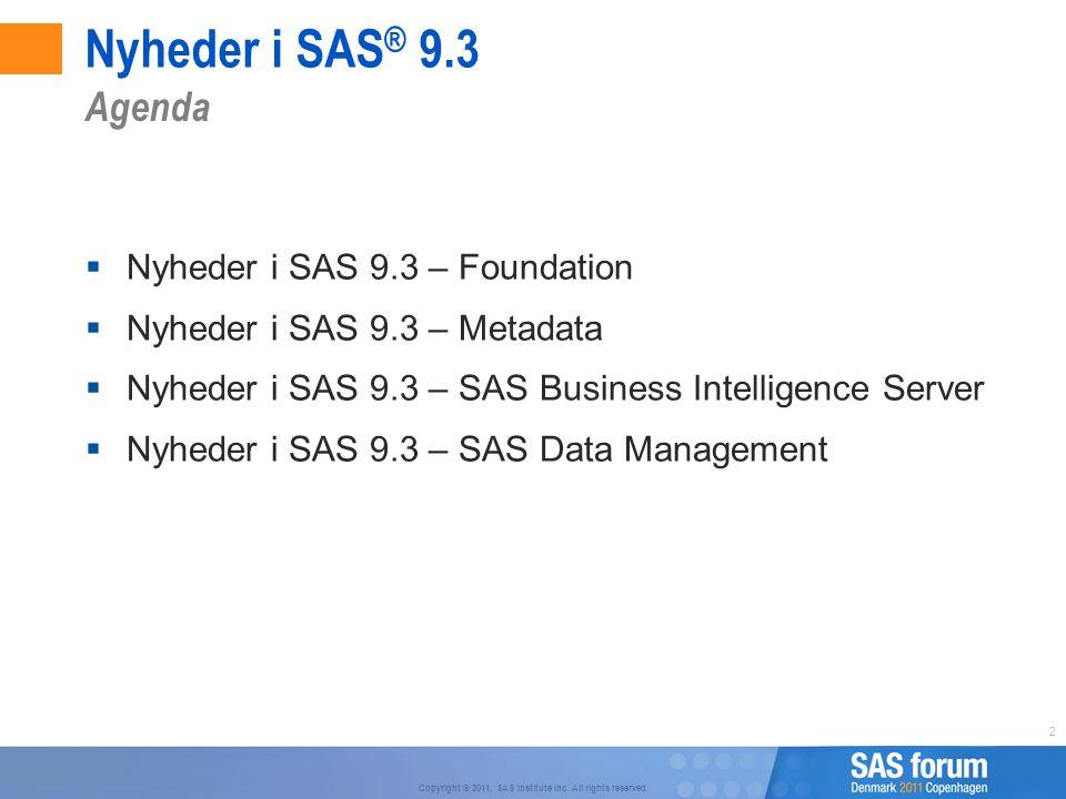 Nyheder i SAS® 9.3 Agenda Nyheder i SAS 9.3 – Foundation