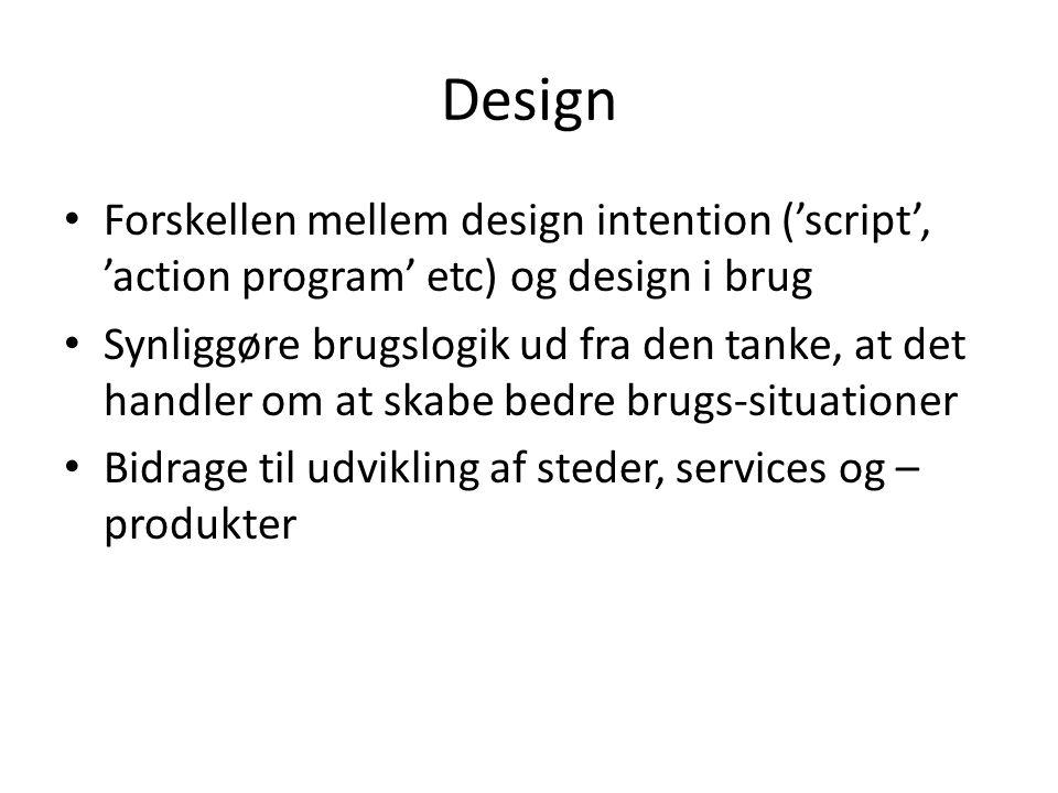 Design Forskellen mellem design intention ('script', 'action program' etc) og design i brug.