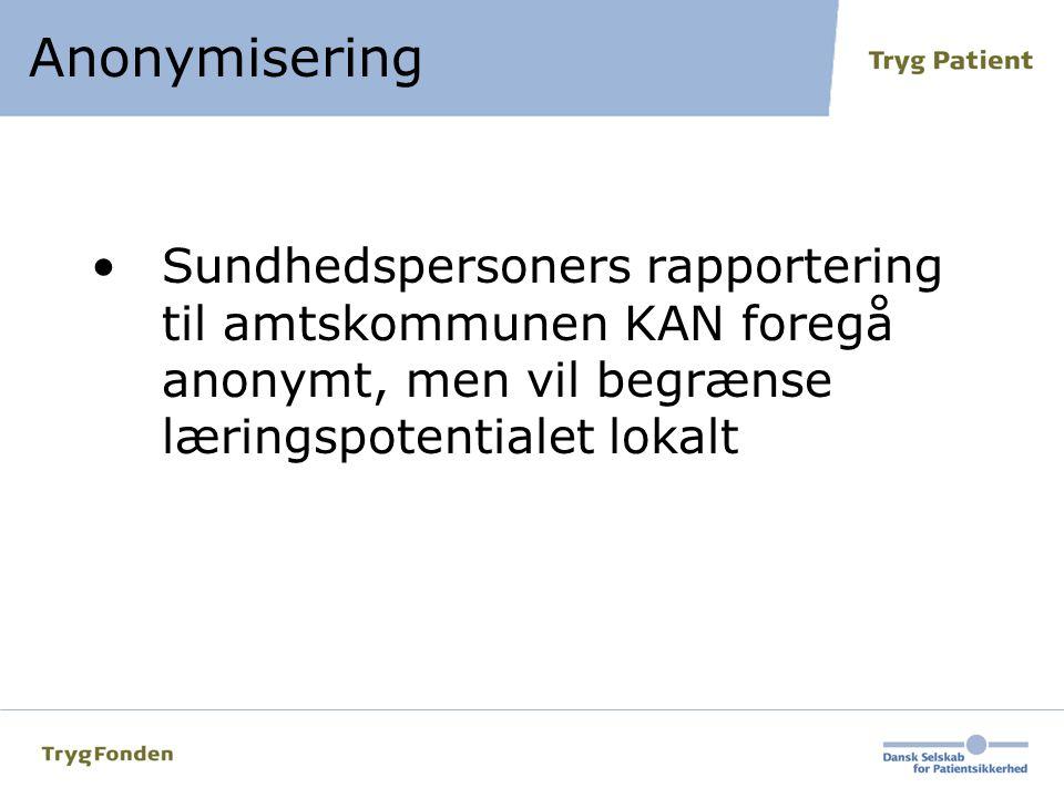 Anonymisering Sundhedspersoners rapportering til amtskommunen KAN foregå anonymt, men vil begrænse læringspotentialet lokalt.