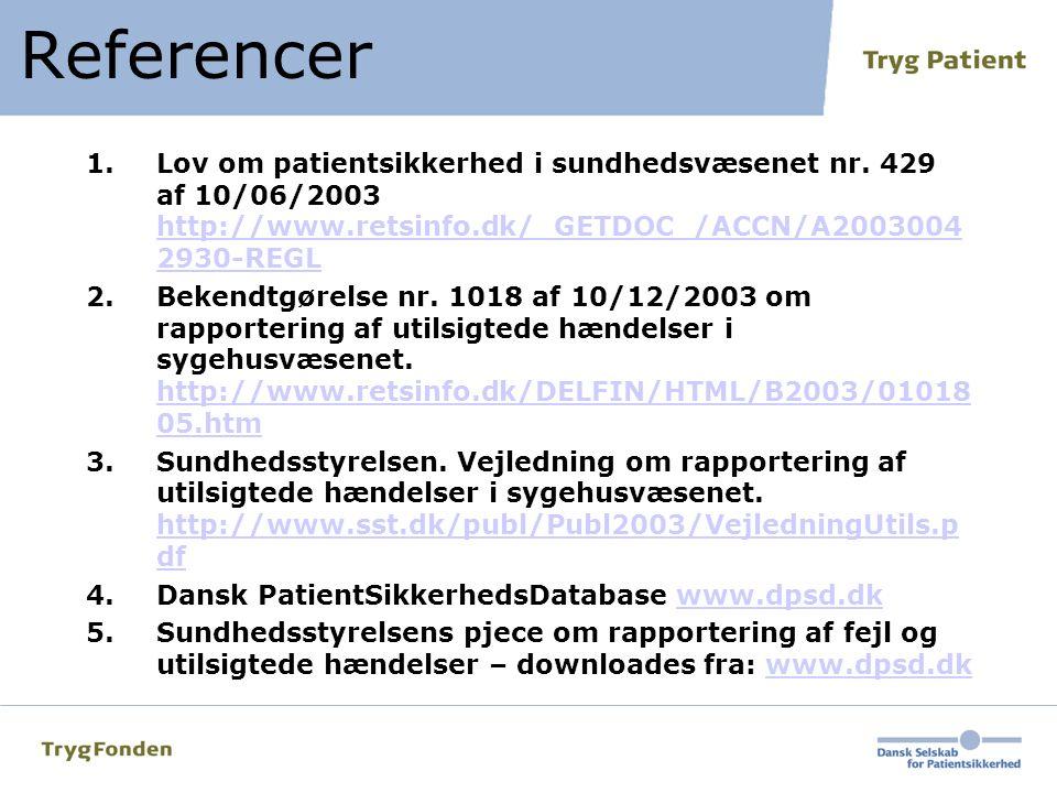 Referencer Lov om patientsikkerhed i sundhedsvæsenet nr. 429 af 10/06/2003 http://www.retsinfo.dk/_GETDOC_/ACCN/A20030042930-REGL.