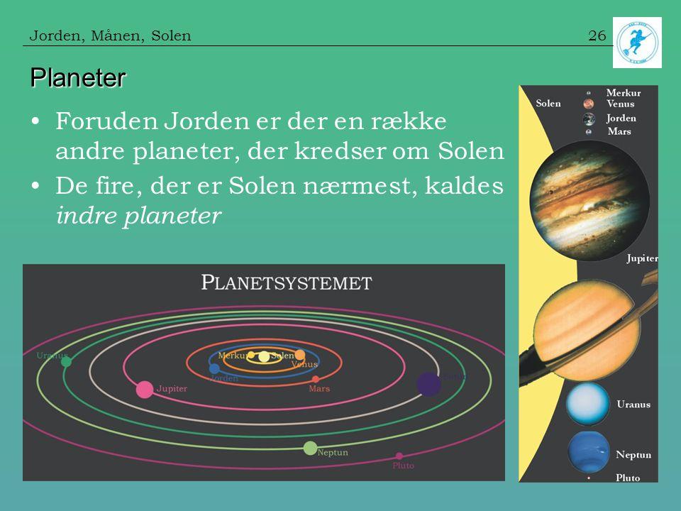 Jorden, Månen, Solen Planeter. Foruden Jorden er der en række andre planeter, der kredser om Solen.