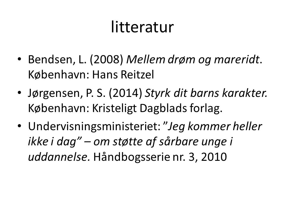 litteratur Bendsen, L. (2008) Mellem drøm og mareridt. København: Hans Reitzel.