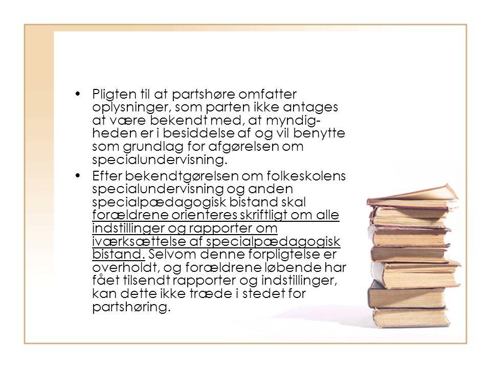 Pligten til at partshøre omfatter oplysninger, som parten ikke antages at være bekendt med, at myndig-heden er i besiddelse af og vil benytte som grundlag for afgørelsen om specialundervisning.