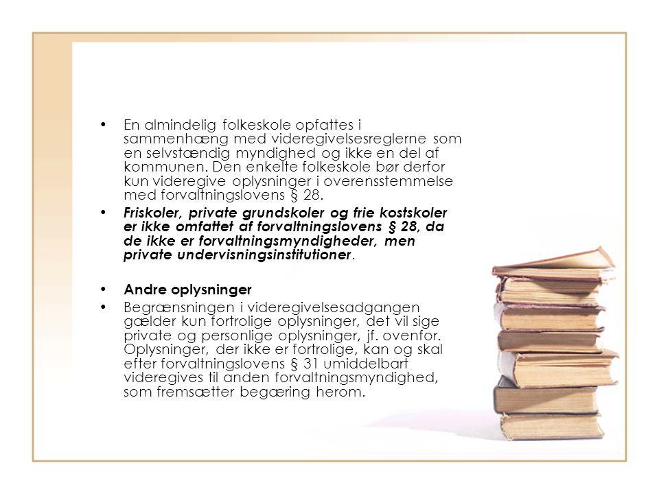 En almindelig folkeskole opfattes i sammenhæng med videregivelsesreglerne som en selvstændig myndighed og ikke en del af kommunen. Den enkelte folkeskole bør derfor kun videregive oplysninger i overensstemmelse med forvaltningslovens § 28.