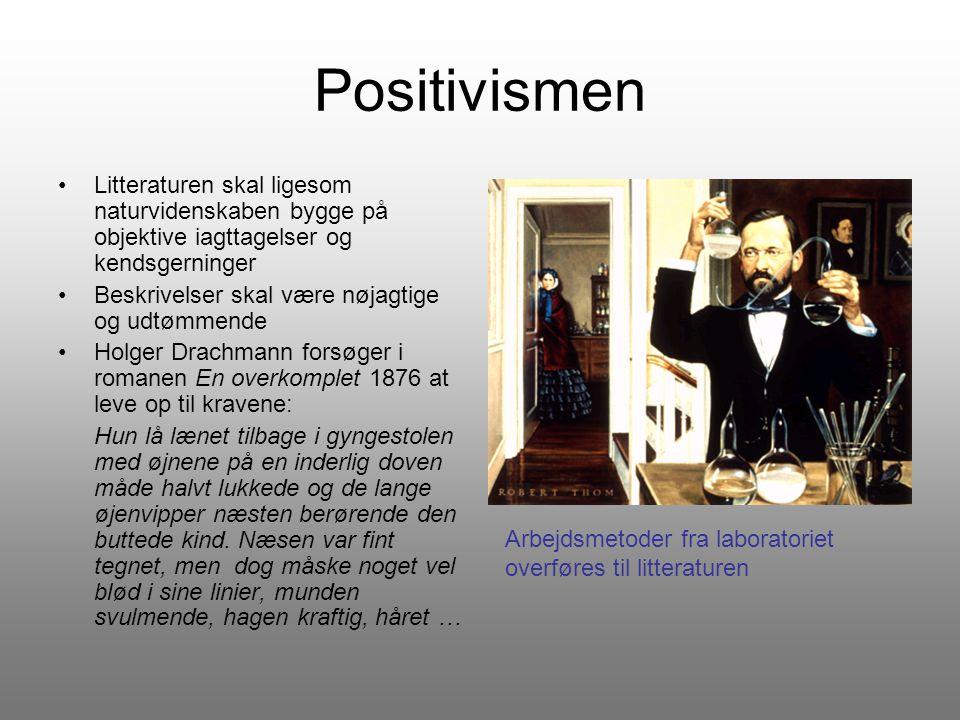 Positivismen Litteraturen skal ligesom naturvidenskaben bygge på objektive iagttagelser og kendsgerninger.