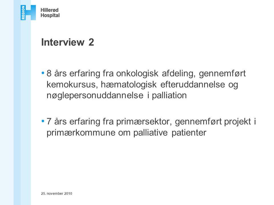 Interview 2 8 års erfaring fra onkologisk afdeling, gennemført kemokursus, hæmatologisk efteruddannelse og nøglepersonuddannelse i palliation.
