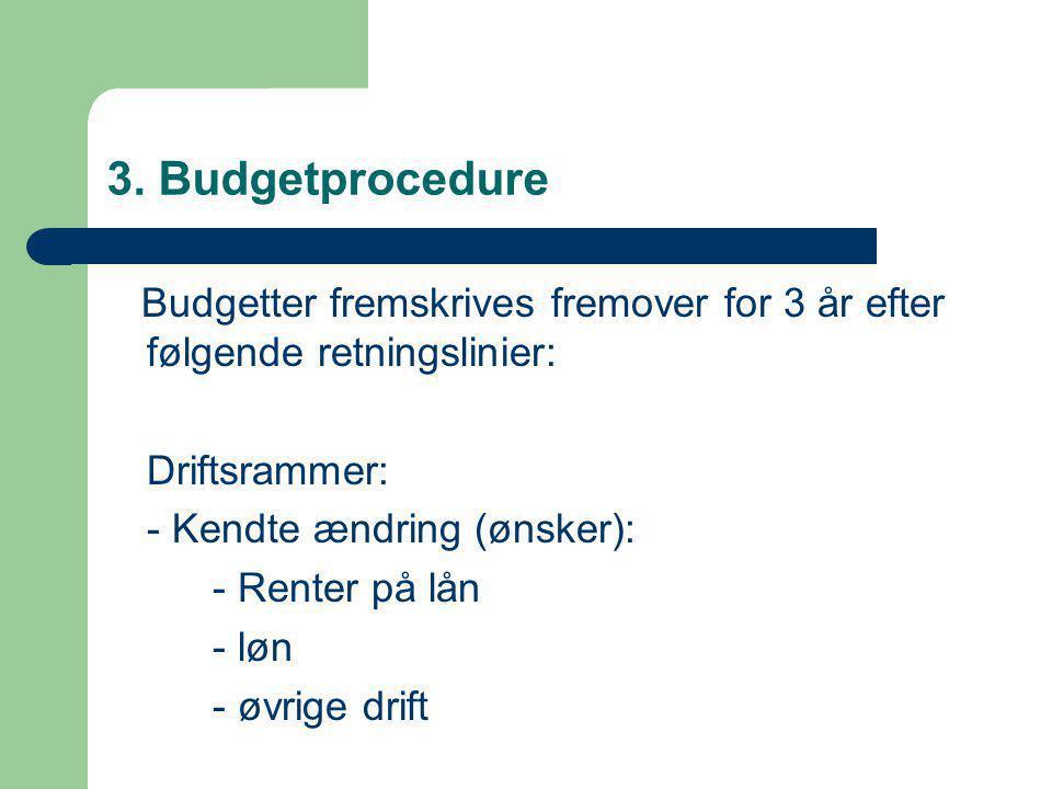 3. Budgetprocedure Budgetter fremskrives fremover for 3 år efter følgende retningslinier: Driftsrammer: