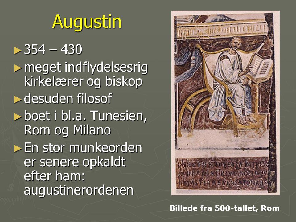 Augustin 354 – 430 meget indflydelsesrig kirkelærer og biskop