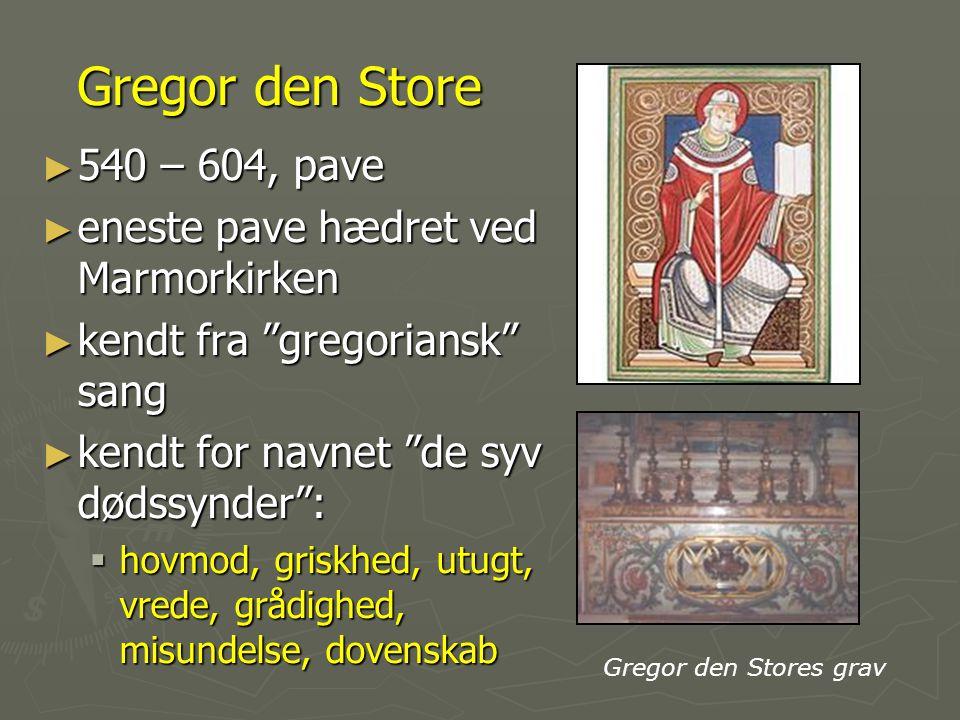 Gregor den Store 540 – 604, pave eneste pave hædret ved Marmorkirken