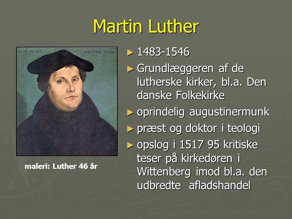 Martin Luther 1483-1546. Grundlæggeren af de lutherske kirker, bl.a. Den danske Folkekirke. oprindelig augustinermunk.