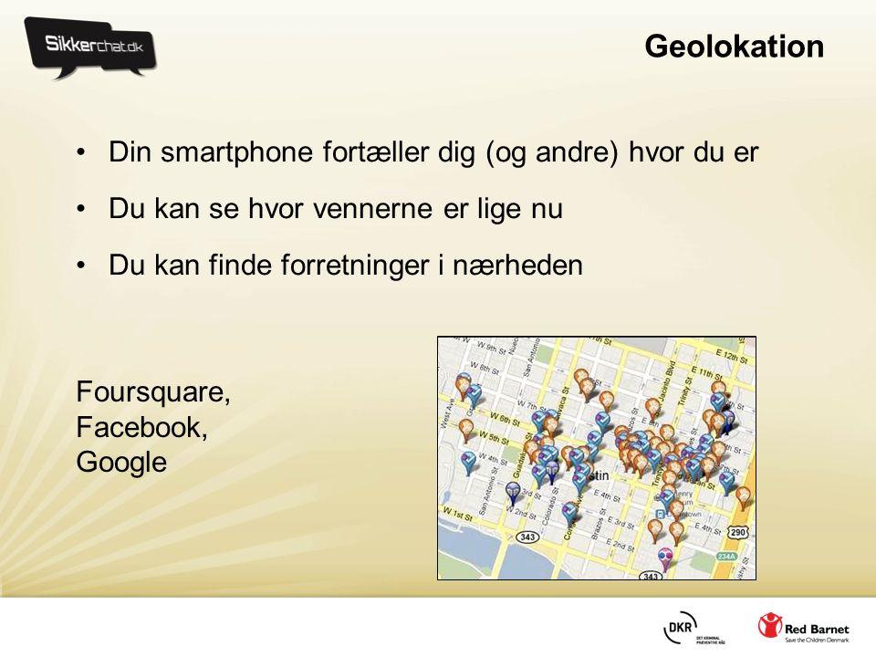 Geolokation Din smartphone fortæller dig (og andre) hvor du er