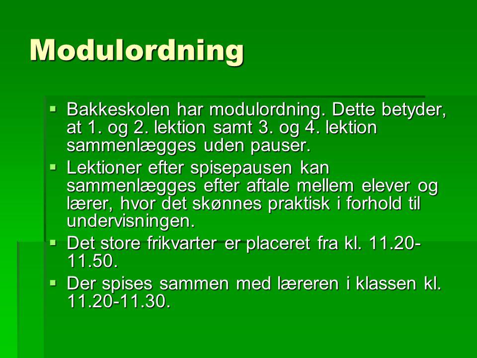 Modulordning Bakkeskolen har modulordning. Dette betyder, at 1. og 2. lektion samt 3. og 4. lektion sammenlægges uden pauser.