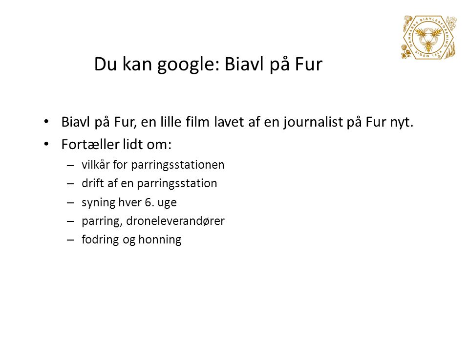Du kan google: Biavl på Fur