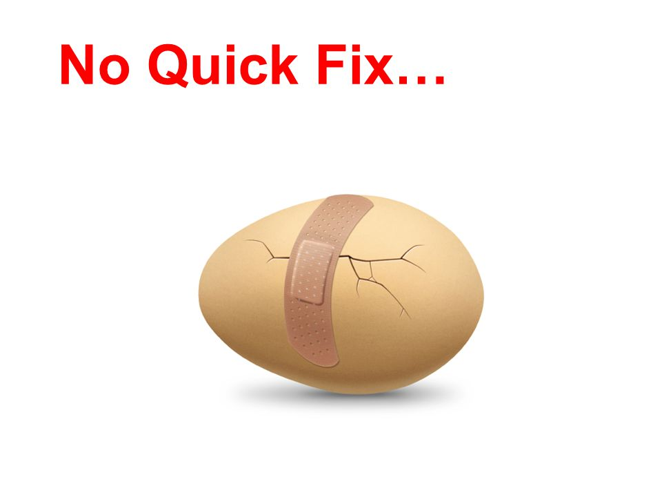 No Quick Fix…