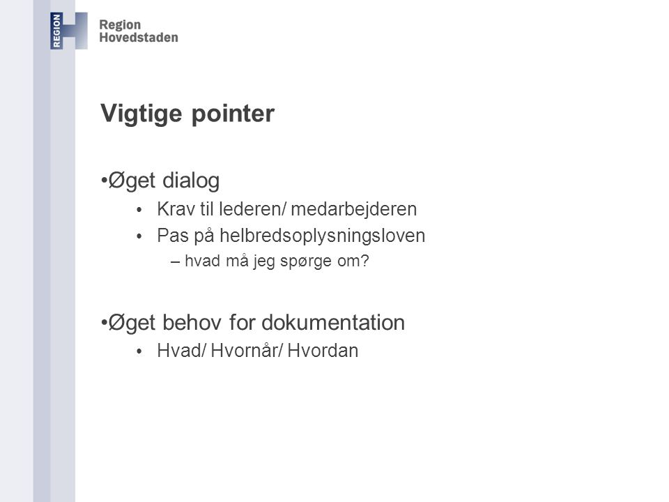 Vigtige pointer Øget dialog Øget behov for dokumentation