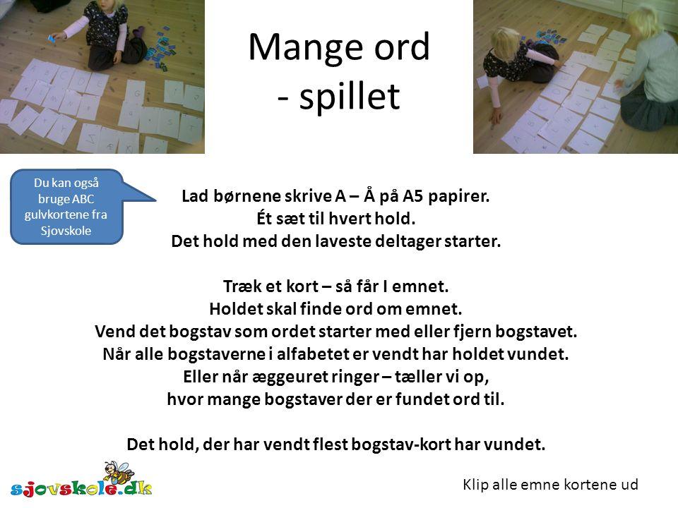 Mange ord - spillet Lad børnene skrive A – Å på A5 papirer.