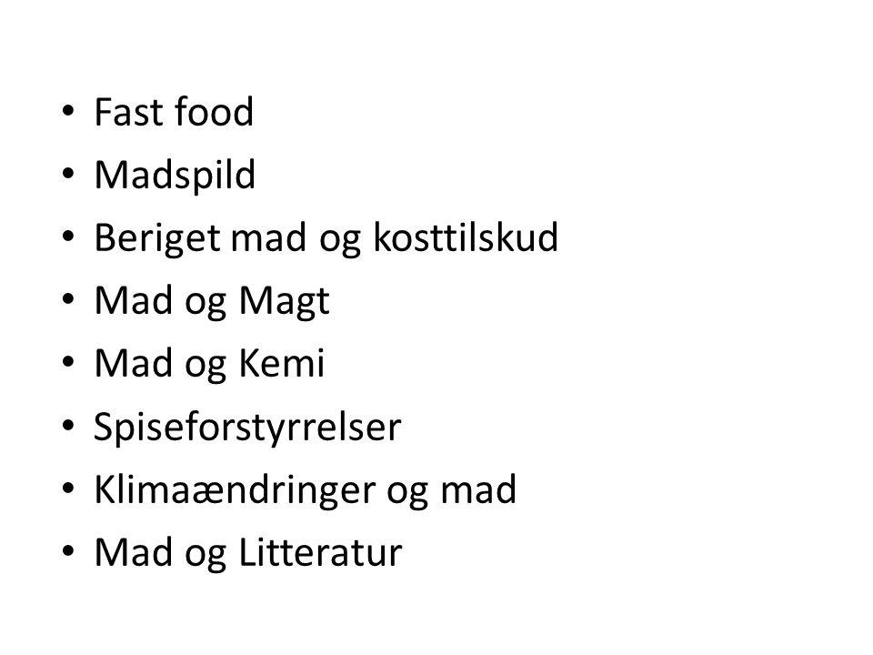 Fast food Madspild. Beriget mad og kosttilskud. Mad og Magt. Mad og Kemi. Spiseforstyrrelser. Klimaændringer og mad.