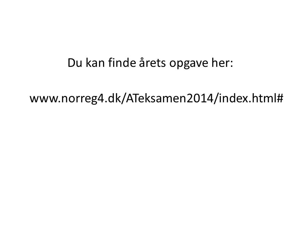 Du kan finde årets opgave her: www. norreg4. dk/ATeksamen2014/index