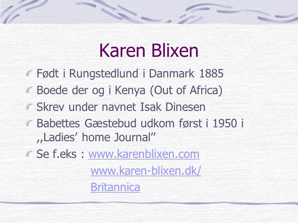 Karen Blixen Født i Rungstedlund i Danmark 1885
