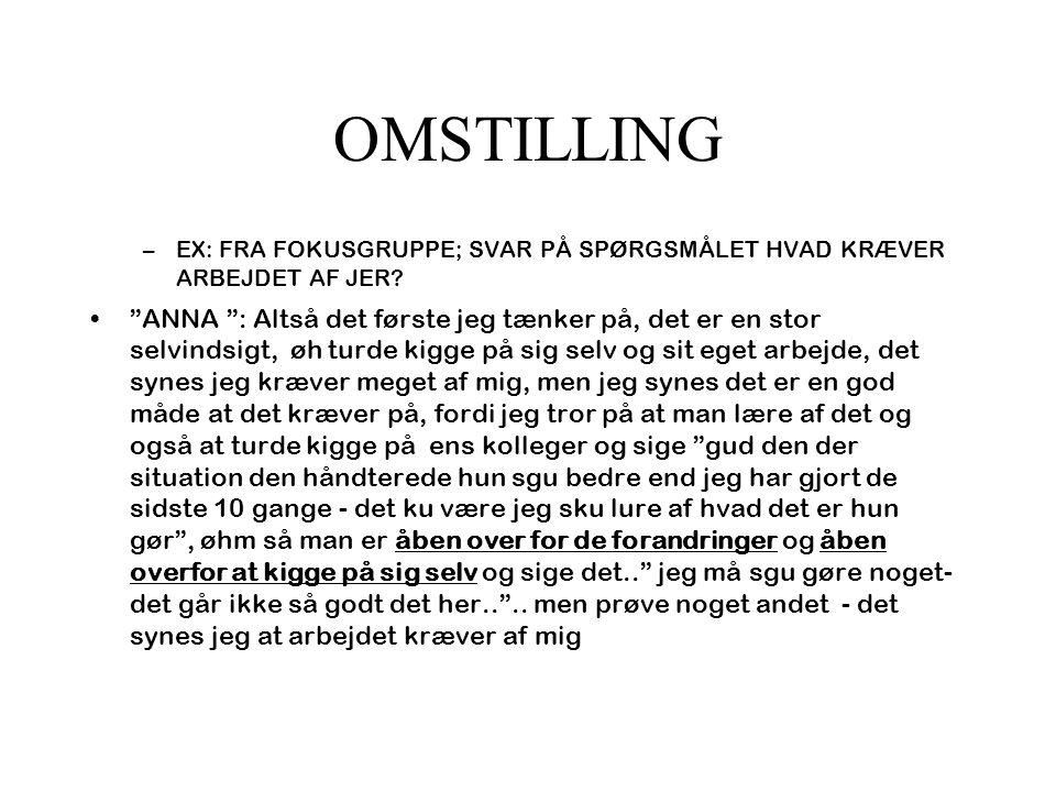 OMSTILLING EX: FRA FOKUSGRUPPE; SVAR PÅ SPØRGSMÅLET HVAD KRÆVER ARBEJDET AF JER