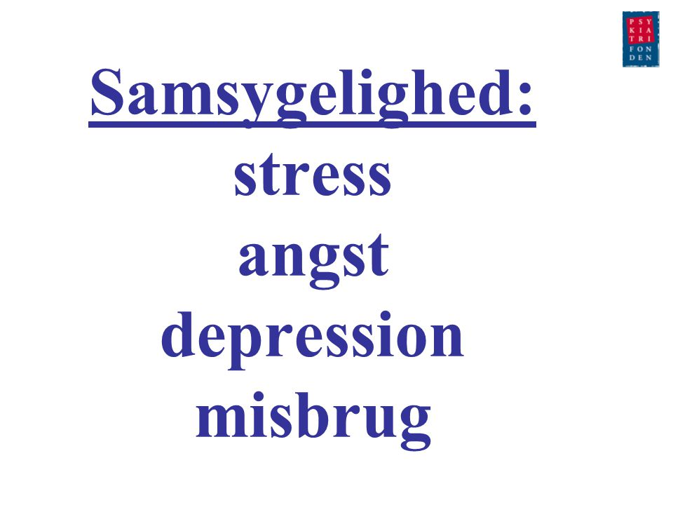 Samsygelighed: stress angst depression misbrug