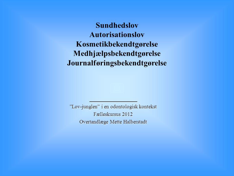 Sundhedslov Autorisationslov Kosmetikbekendtgørelse Medhjælpsbekendtgørelse Journalføringsbekendtgørelse