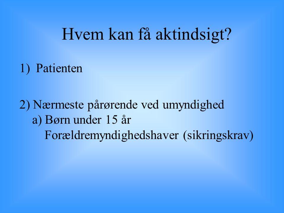 Hvem kan få aktindsigt Patienten 2) Nærmeste pårørende ved umyndighed