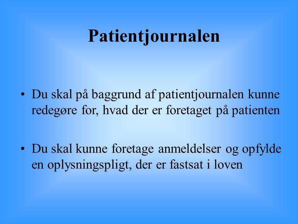 Patientjournalen Du skal på baggrund af patientjournalen kunne redegøre for, hvad der er foretaget på patienten.