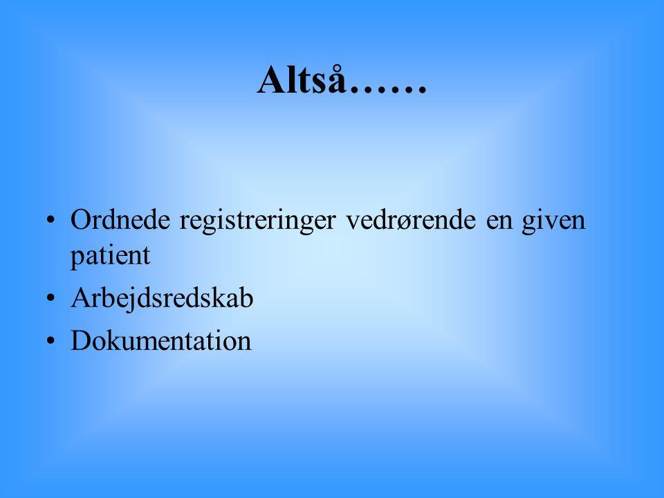 Altså…… Ordnede registreringer vedrørende en given patient