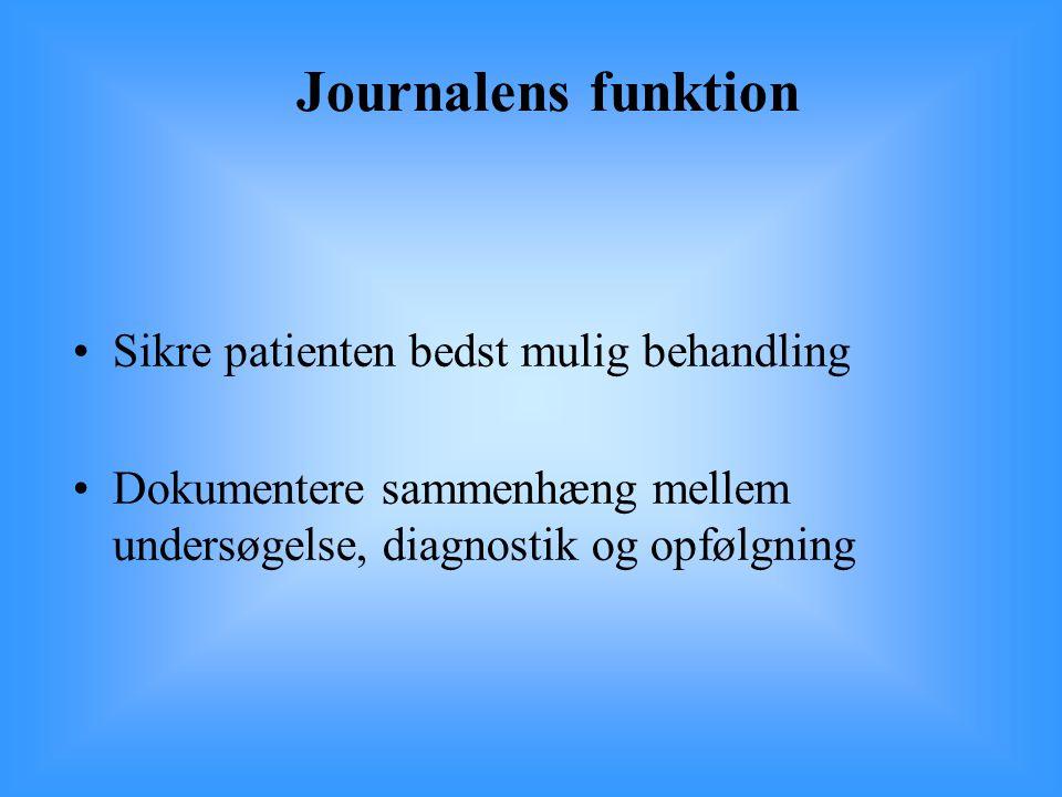 Journalens funktion Sikre patienten bedst mulig behandling