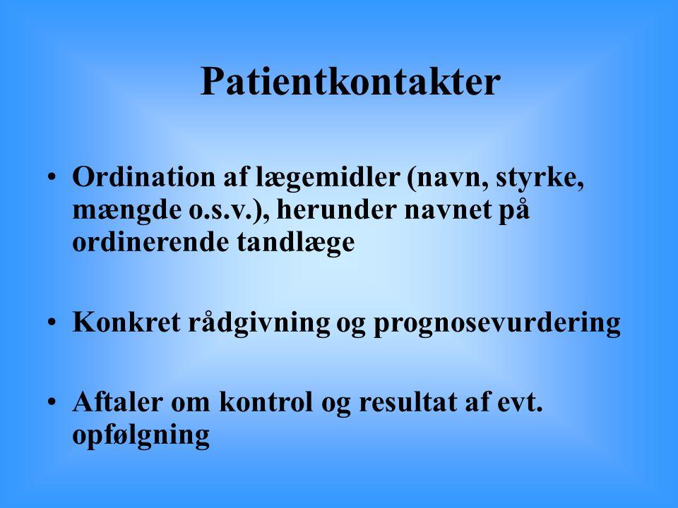 Patientkontakter Ordination af lægemidler (navn, styrke, mængde o.s.v.), herunder navnet på ordinerende tandlæge.