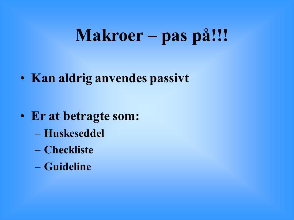 Makroer – pas på!!! Kan aldrig anvendes passivt Er at betragte som: