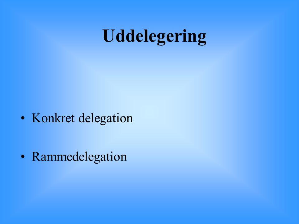 Uddelegering Konkret delegation Rammedelegation 57