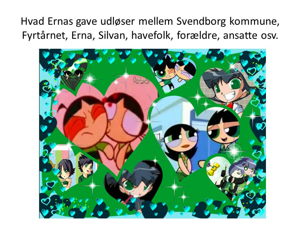 Hvad Ernas gave udløser mellem Svendborg kommune, Fyrtårnet, Erna, Silvan, havefolk, forældre, ansatte osv.