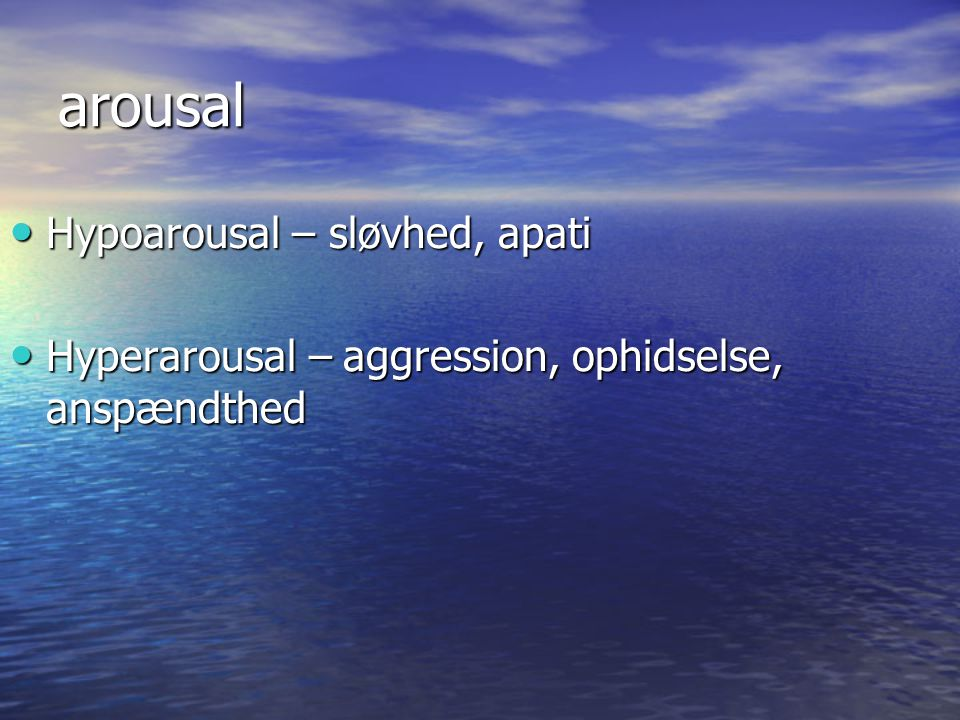 arousal Hypoarousal – sløvhed, apati