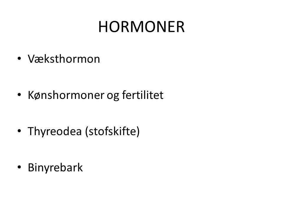 HORMONER Væksthormon Kønshormoner og fertilitet Thyreodea (stofskifte)