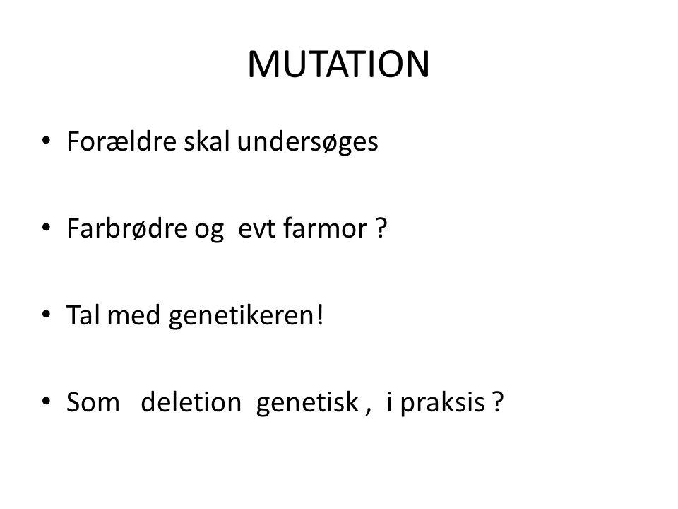 MUTATION Forældre skal undersøges Farbrødre og evt farmor