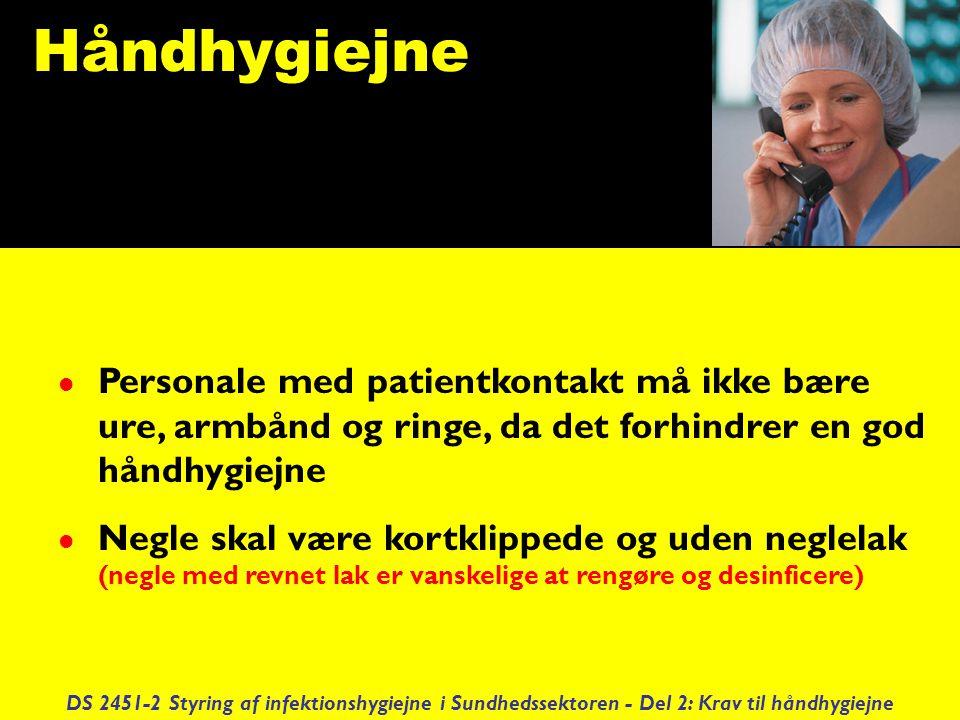 Håndhygiejne Personale med patientkontakt må ikke bære ure, armbånd og ringe, da det forhindrer en god håndhygiejne.