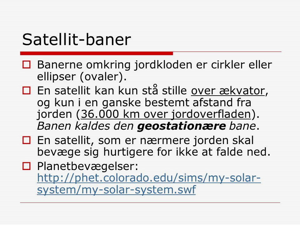 Satellit-baner Banerne omkring jordkloden er cirkler eller ellipser (ovaler).