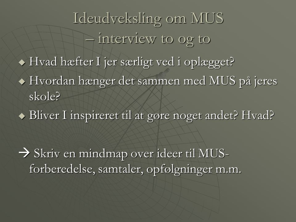 Ideudveksling om MUS – interview to og to