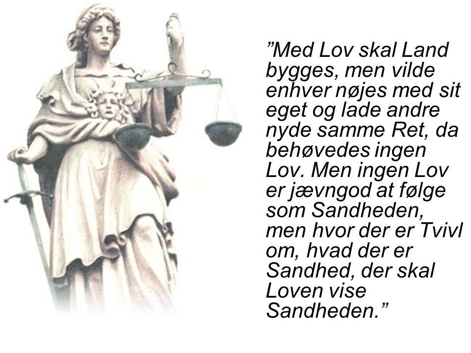 Med Lov skal Land bygges, men vilde enhver nøjes med sit eget og lade andre nyde samme Ret, da behøvedes ingen Lov.