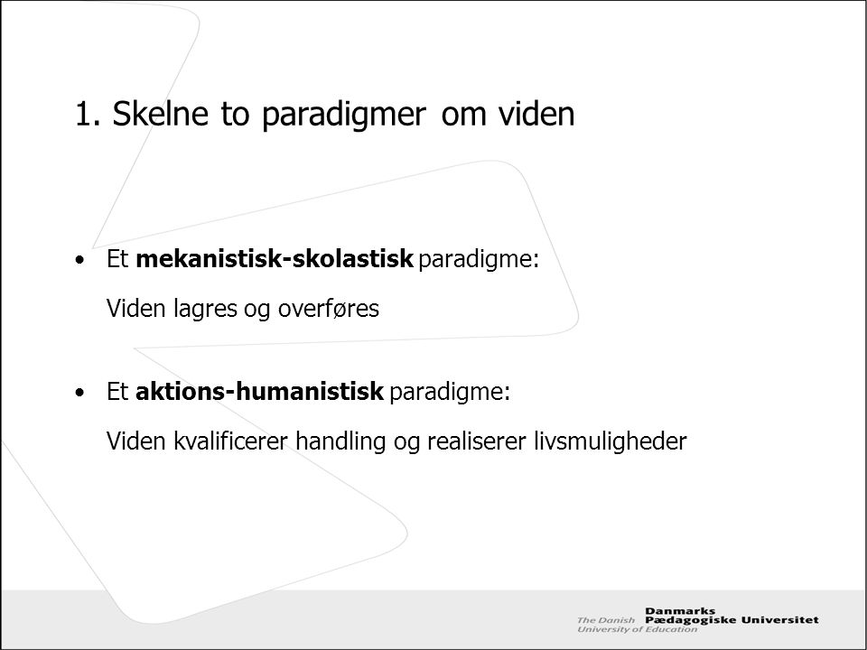 1. Skelne to paradigmer om viden