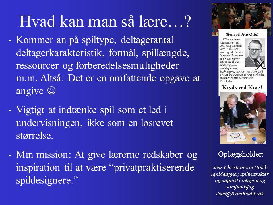 Hvad kan man så lære… Generalfor-samlingskursus Odense CC. Præsentation af spil i undervisningen.