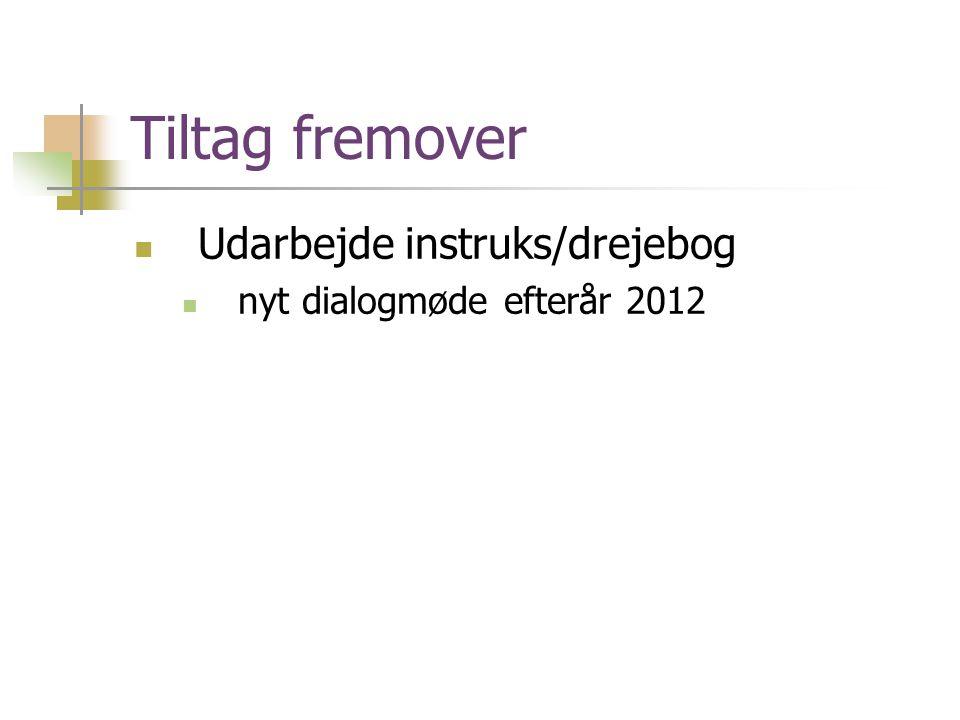 Tiltag fremover Udarbejde instruks/drejebog