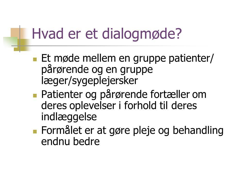 Hvad er et dialogmøde Et møde mellem en gruppe patienter/ pårørende og en gruppe læger/sygeplejersker.