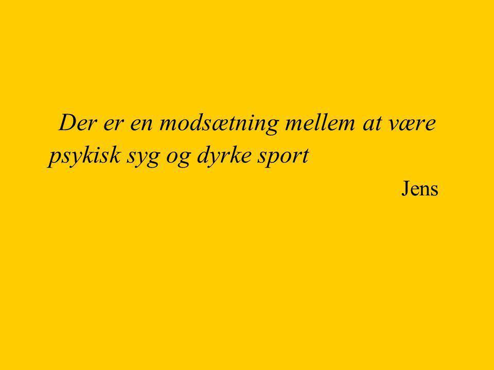 Der er en modsætning mellem at være psykisk syg og dyrke sport Jens