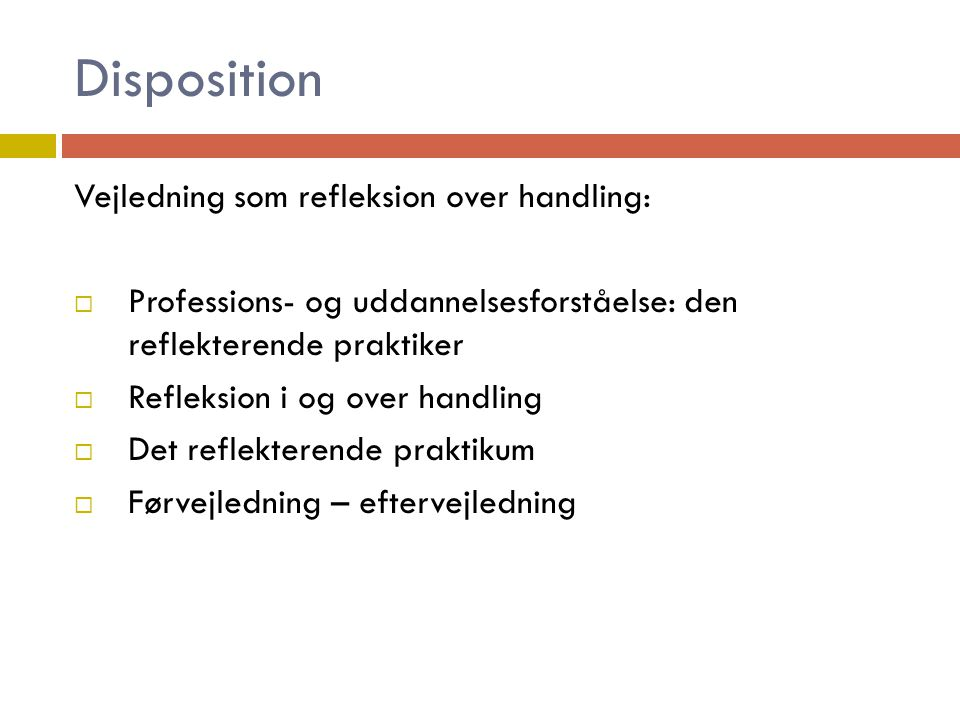 Disposition Vejledning som refleksion over handling: