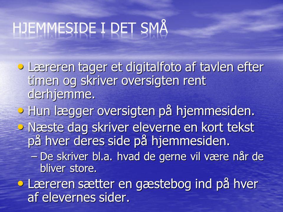 Hjemmeside i det små Læreren tager et digitalfoto af tavlen efter timen og skriver oversigten rent derhjemme.