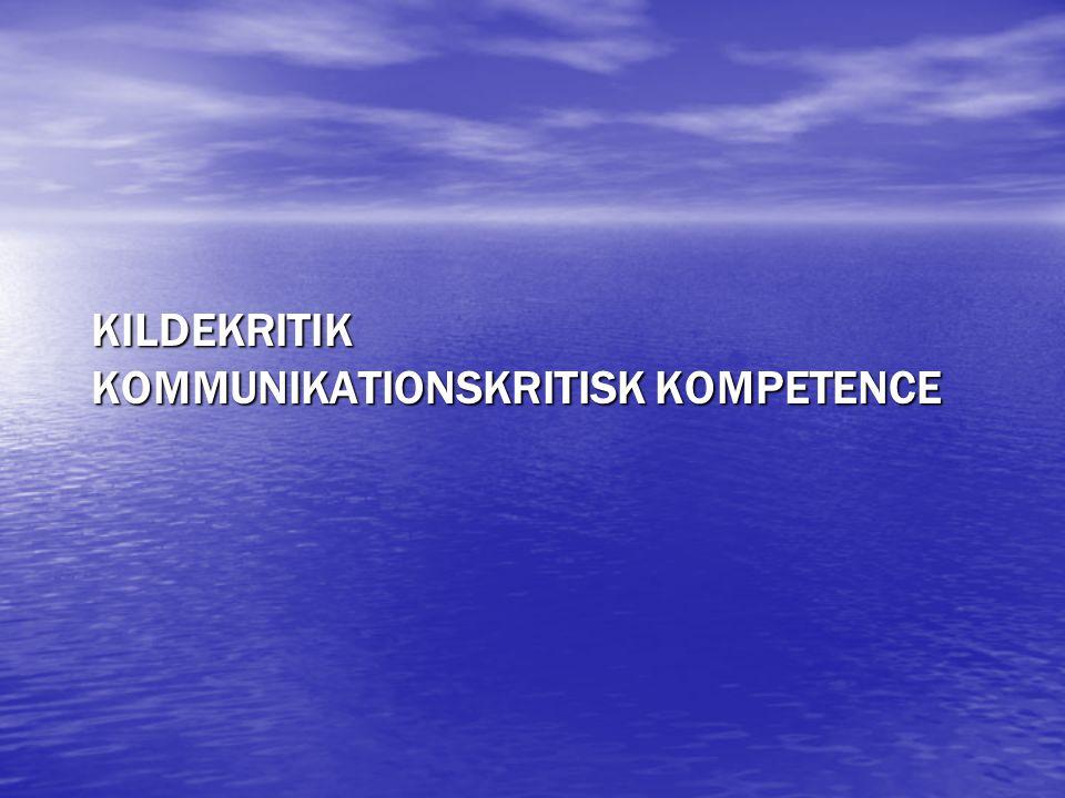 KILDEKRITIK KOMMUNIKATIONSKRITISK KOMPETENCE