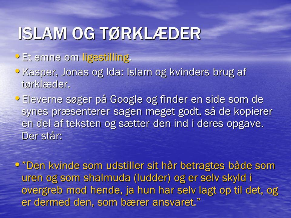 ISLAM OG TØRKLÆDER Et emne om ligestilling.